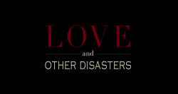 Любовь и другие катастрофы / Love and Other Disasters