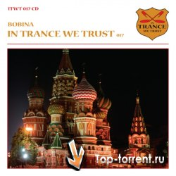 VA - In Trance We Trust Volume 017 (Mixed by Bobina) (2011)