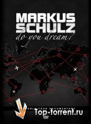 Markus Schulz - Do You Dream? [The World Tour Documentary]