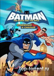 Бэтмен: Отважный и Смелый / Batman: The Brave and the Bold