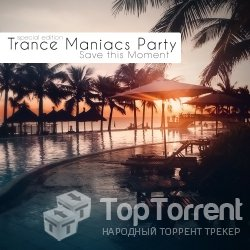 Trance Maniacs Party: Save this Moment (Special Edition)