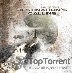 Destination's Calling - End Of Time (2012)