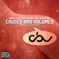 Causes Bad Volumes [Dubstep Addiction] Part 6 (2012)