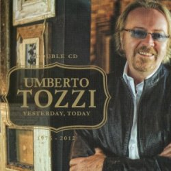 Umberto Tozzi - Yesterday, Today (2012)