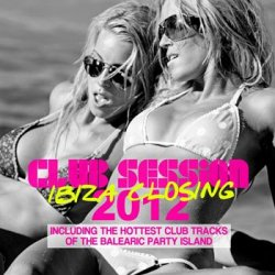 VA - Club Session Ibiza Closing 2012 (2012)