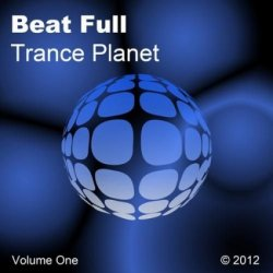 VA - Beat Full Trance Planet Volume One (2012)