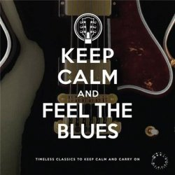 VA - Keep Calm and Feel the Blues (2013)
