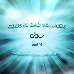 VA - Causes Bad Volumes [Dubstep Addiction] Part 16 (2013)