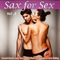 VA - Sax For Sex Vol 2 Sensual Smooth Jazzy Sax Lounge Music for Massage or Love Mak (2013)