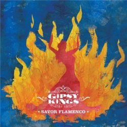 Gipsy Kings - Savor Flamenco (2013)