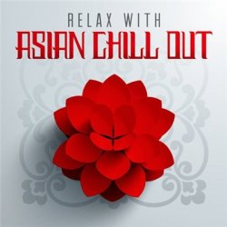 VA - Relax with Asian Chill Out (2013)