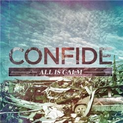 Confide - All Is Calm (2013)