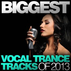 VA - Biggest Vocal Trance Tracks Of 2013 (2013)