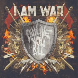I Am War - Outlive You All (2012)