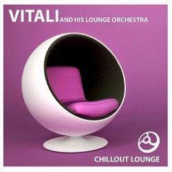 Vitali and his Lounge Orchestra - Chillout Lounge (2014)