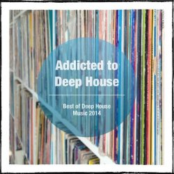 VA - Addicted to Deep House [Best of Deep House Music] (2014)