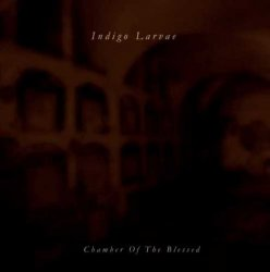 Indigo Larvae - Chamber Of The Blessed (2015)