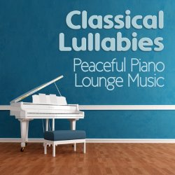 VA - Classical Lullabies and Peaceful Piano Lounge Music (2015)