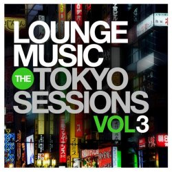 VA - Lounge Music The Tokyo Sessions, Vol.3 (2015)