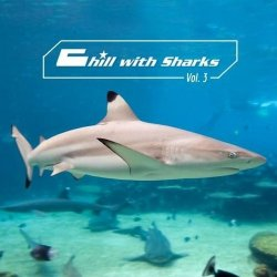 VA - Chill With Sharks Vol 3 (2015)