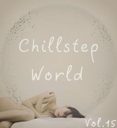 VA - Chillstep World Vol.15 (2015)