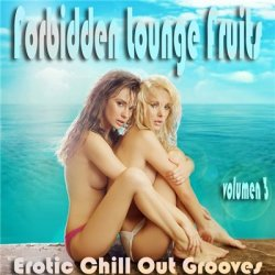 VA - Forbidden Lounge Fruits & Erotic Chill Out Grooves Vol. 3 (2015)