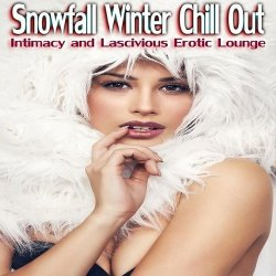 VA - Snowfall Winter Chill Out Intimacy and Lascivious Erotic Lounge (2015)