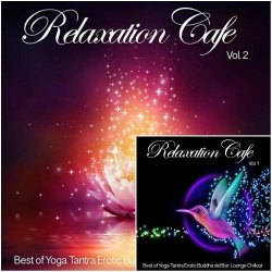 VA - Relaxation Cafe Vol 1-2 Best of Yoga Tantra Erotic Buddha del Bar Lounge Chillout (2015)