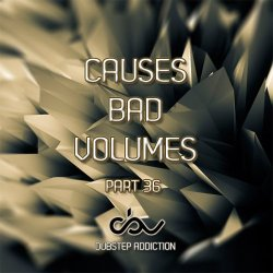VA - Causes Bad Volumes [Dubstep Addiction] Part 36 (2015)