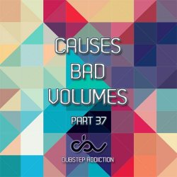 VA - Causes Bad Volumes [Dubstep Addiction] Part 37 (2015)