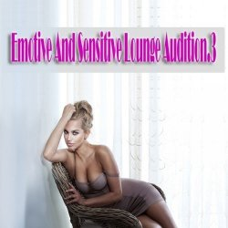 VA - Emotive And Sensitive Lounge Audition, Vol. 3 (Polished Chill out Gems) (2015)