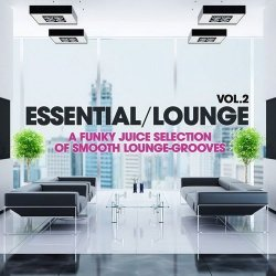 VA - Essential Lounge Vol. 2 (A Funky Juice Selection of Smooth Lounge-Grooves!) (2015)