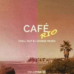 VA - Cafe Rio Vol 1 (Chill Out and Lounge Music) (2015)