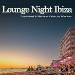 VA - Lounge Night Ibiza [Deluxe Smooth Del Mar Sunset Chillout and Relax Music] (2015)