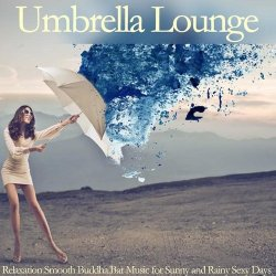 VA - Umbrella Lounge (Relaxation Smooth Buddha Bar Music for Sunny and Rainy Sexy Days) (2015)