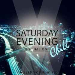 VA - Saturday Evening Chill Vol 1 (Chilled House Music) (2015)
