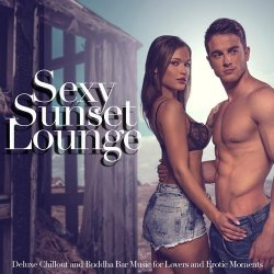 VA - Sexy Sunset Lounge (Deluxe Chillout and Buddha Bar Music for Lovers and Erotic Moments) (2015)