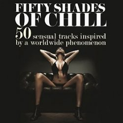 VA - Fifty Shades of Chill 50 Sensual Tracks Inspired by a Worldwide Phenomenon (2015)
