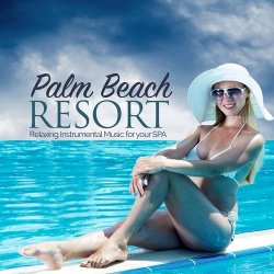 VA - Palm Beach Resort Relaxing Instrumental Music for Your Spa (2015)