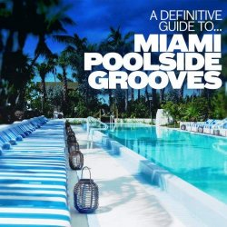 VA - A Definitive Guide to... Miami Poolside Grooves (2015)
