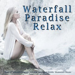 VA - Waterfall Paradise Relax Best of Smooth Lounge Del Mar Jazz and Erotic Moments Music (2015)