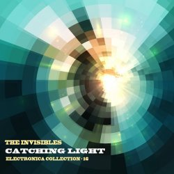 VA - The Invisibles: Catching Light: Electronica Collection, Vol. 16 (2014)