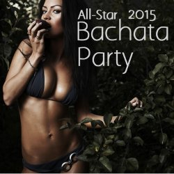 VA - All-Star Bachata Party 2015 - The Very Best Bachata Music (2015)