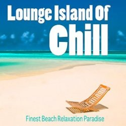 VA - Lounge Island of Chill Vol 1 Finest Beach Relaxation Paradise (2015)