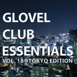 VA - Glovel Club Essentials, Vol. 18 [Tokyo Edition] (2015)