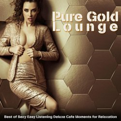 VA - Pure Gold Lounge Best of Sexy Easy Listening Deluxe Cafe Moments for Relaxation (2015)