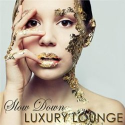 VA - Slow Down Luxury Lounge Nightlife Erotic Lounge Music for Private Party (2015)