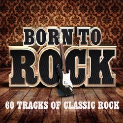 VA - Born to Rock: 60 Tracks of Classic Rock (2015)