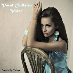 VA - Vocal Chillstep Vol.17 [Compiled by Zebyte] (2015)