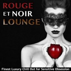 VA - Rouge Et Noir Lounge Finest Luxury Chill Out for Sensitive Obsession (2015)
